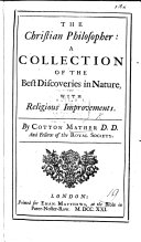The Christian Philosopher: a Collection of the Best Discoveries in Nature, with Religious Improvements. [Edited by T. Bradbury.]