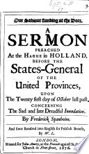 Our Saviour standing at the Door  a sermon  on Rev  iii  20  preached at The Hague     before the States General of the United Provinces  upon the twenty first day of October last past  concerning the sad and late dreadful Inundation     And since rendred into English for publick benefit  by W  L  Book