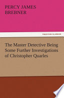 Read Online The Master Detective Being Some Further Investigations of Christopher Quarles Epub