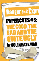Papercuts 5  The Good  The Bad and the Quite Ugly