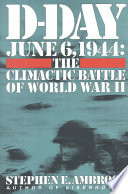 """D-Day: June 6, 1944 The Climactic Battle of WWII"" by Stephen E. Ambrose, Albano, Cornelius Ryan Collection Supplement"