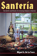 Santería: the beliefs and rituals of a growing religion in America