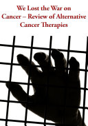 We Lost the War on Cancer     Review of Alternative Cancer Therapies