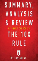 Summary  Analysis   Review of Grant Cardone s the 10x Rule by Instaread