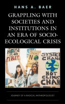Grappling with Societies and Institutions in an Era of Socio Ecological Crisis