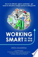 Working Smart in the AI Era: How to Be Efficient, Agile & Sustainable - Get Ready for Disruptive Change and Fast-Scaling Growth