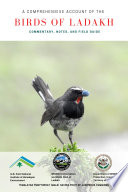 A Comprehensive Account of The Birds of Ladakh  Commentary  Notes  and Field Guide