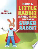 How A Little Rabbit Named Hare Became A Super Rabbit