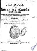 Vox regis of de stemme des conincks van Enghelant: sijnde als een apologij van een seecker tractaet ghenaemt Vox populi, of gelijck in Nederduytsch overgeset is Conseio of Spaenschen raedt
