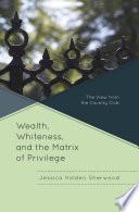 Wealth  Whiteness  and the Matrix of Privilege
