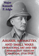 Askaris  Asymmetry  And Small Wars  Operational Art And The German East African Campaign  1914 1918