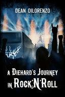 A Diehard s Journey in Rock  n Roll