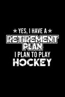 Yes  I Have a Retirement Plan I Plan to Play Hockey