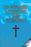 MY PERSONAL EXPERIENCE AND TESTIMONY