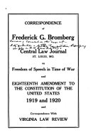 Correspondence of Frederick G  Bromberg with Central Law Journal  St  Louis  Mo   on Freedom of Speech in Time of War and Eighteenth Amendment to the Constitution of the United States  1919 and 1920  and Correspondence with Virginia Law Review