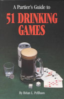 A Partier s Guide to 51 Drinking Games