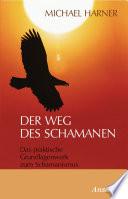 Der Weg des Schamanen  : Das praktische Grundlagenwerk zum Schamanismus