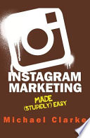 Instagram Marketing Made (Stupidly) Easy