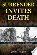Surrender Invites Death  : Fighting the Waffen SS in Normandy