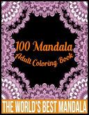 100 Mandala Adult Coloring Book The World S Best Mandala