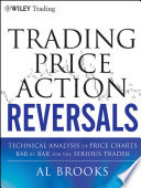"""""""Trading Price Action Reversals: Technical Analysis of Price Charts Bar by Bar for the Serious Trader"""" by Al Brooks"""
