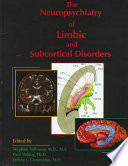The Neuropsychiatry Of Limbic And Subcortical Disorders