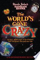 Uncle John s Bathroom Reader The World s Gone Crazy Book