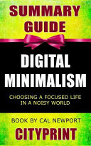 Summary Guide Digital Minimalism: Choosing a Focused Life in a Noisy World Book by Cal Newport