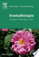 Aromatherapie  : Grundlagen, Wirkprinzipien, Praxis