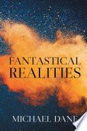 Fantastical Realities