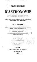 Traité élémentaire d'astronomie à l'usage des gens du monde d'après l'ordre suivi par M. Arago dans ses cours à l'Ecole Polytechnique et à l'Observatoire...