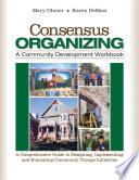 Consensus Organizing A Community Development Workbook