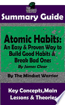 SUMMARY  Atomic Habits  An Easy   Proven Way to Build Good Habits   Break Bad Ones  By James Clear   The MW Summary Guide