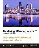 Mastering VMware Horizon 7   Second Edition
