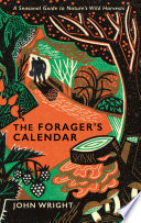 """The Forager's Calendar: A Seasonal Guide to Nature's Wild Harvests"" by John Wright"