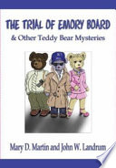The Trial of Emory Board and Other Teddy Bear Mysteries