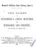The Games of Gunsberg s Chess Matches with Tchigorin and Steinitz  Jan  Feb  1890  Dec  1890 Jan  1891