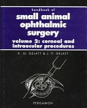 Handbook of Small Animal Ophthalmic Surgery  Corneal and intraocular procedures