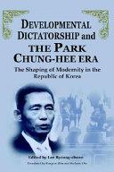 Developmental Dictatorship and the Park Chung-hee Era