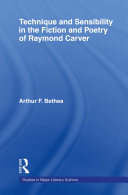 Technique and Sensibility in the Fiction and Poetry of Raymond Carver