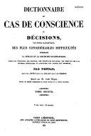 Dictionnaire de cas de conscience ou Décisions, par ordre alphabétique, des plus considérables difficultés touchant la morale et la discipline ecclésiastique...