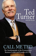 Call Me Ted: The Autobiography of the Extraordinary Business ...