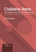 Oxidative Stress  Mechanisms and Disease Pathogenesis Book