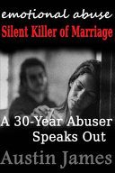 Emotional Abuse  Silent Killer of Marriage   a 30 Year Abuser Speaks Out Book PDF
