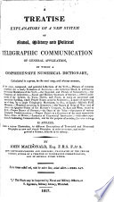 A Treatise Explanatory of a New System of Naval  Military and Political Telegraphic Communication of General Application Book PDF