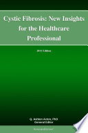 Cystic Fibrosis  New Insights for the Healthcare Professional  2011 Edition Book