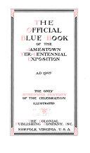 The Official Blue Book of the Jamestown Ter centennial Exposition  A  D  1907