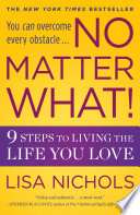 """No Matter What!: 9 Steps to Living the Life You Love"" by Lisa Nichols"