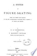 A system of figure skating  the theory and practice as developed in England  by H E  Vandervell and T M  Witham Book PDF