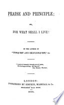 Praise and Principle  or  For what shall I live  By the author of    Conquest and Self Conquest     etc  Maria Jane MacIntosh
